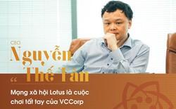 CEO Nguyễn Thế Tân : mạng xã hội Lotus là cuộc đua tất tay của VCCorp