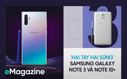 'Hai tay hai súng' Samsung Galaxy Note 3 và Note 10+ để thấy sự phát triển của công nghệ trong 6 năm qua