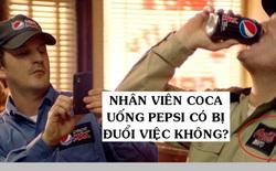 Nhân viên Coca Cola thâm niên 12 năm vẫn bị đuổi việc vì 'trót' 1 lần uống Pepsi: Luật ngầm đáng sợ giữa các công ty là đối thủ truyền kiếp của nhau