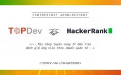 Nền tảng kết hợp tuyển dụng và đánh giá ứng viên IT quốc tế TopDev x HackerRank