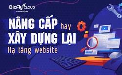 Nâng cấp hay xây dựng lại hạ tầng website
