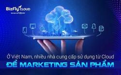 Đại diện BizFly Cloud: Ở Việt Nam, nhiều nhà cung cấp sử dụng từ Cloud để marketing sản phẩm