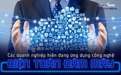 Ứng dụng điện toán đám mây trong doanh nghiệp Việt - Những tên tuổi gặt hái thành công mạnh mẽ