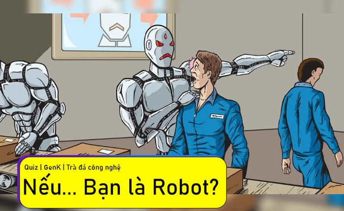 Quiz Viễn tưởng: Bạn là robot nào trong 5 loại Robot nổi tiếng sau đây?