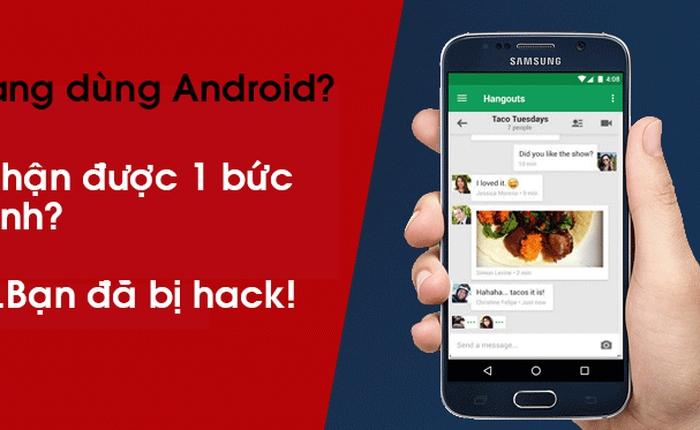 Hãy coi chừng, Hacker có thể tấn công điện thoại Android của bạn chỉ bằng 1 bức ảnh!