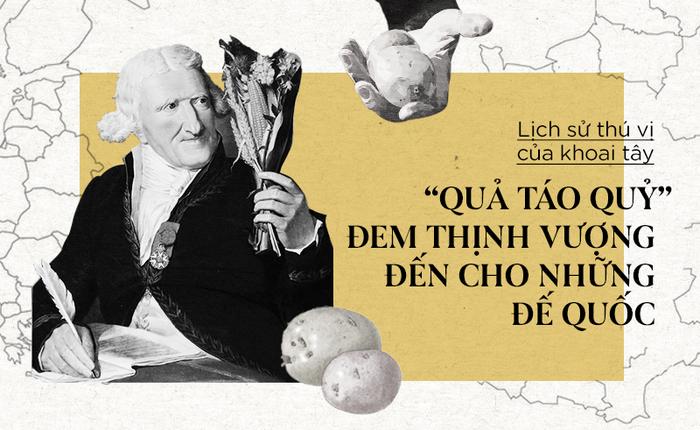 """Lịch sử thú vị của khoai tây: """"Quả táo quỷ"""" đem thịnh vượng đến cho những đế quốc"""