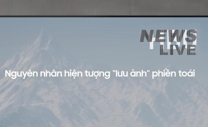 """Samsung Việt Nam tung quảng cáo chê TV OLED """"nhanh tàn"""""""