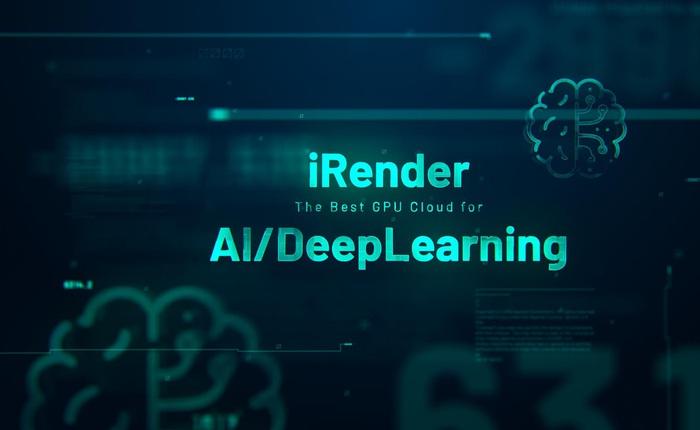 iRender tung giải pháp Cloud Computing trong lĩnh vực AI/Machine Learning với tham vọng bình dân hóa dịch vụ điện toán đám mây tại Việt Nam