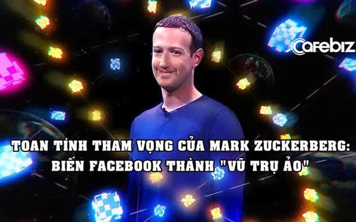 Không 'ham hố' bay vào không gian, Mark Zuckerberg tự xây vũ trụ của riêng mình, định biến Facebook thành 'vũ trụ ảo'